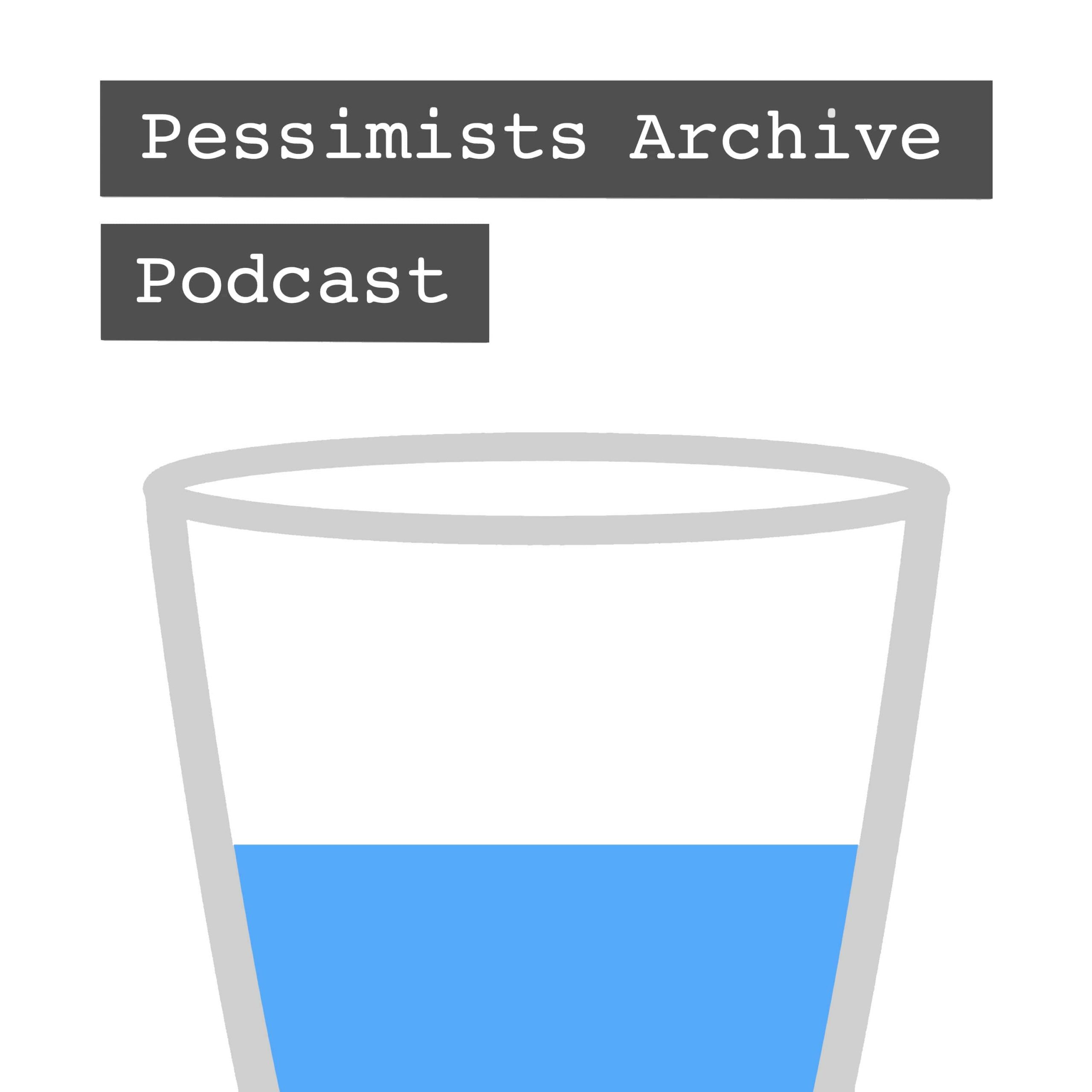 Podcast – Pessimists Archive