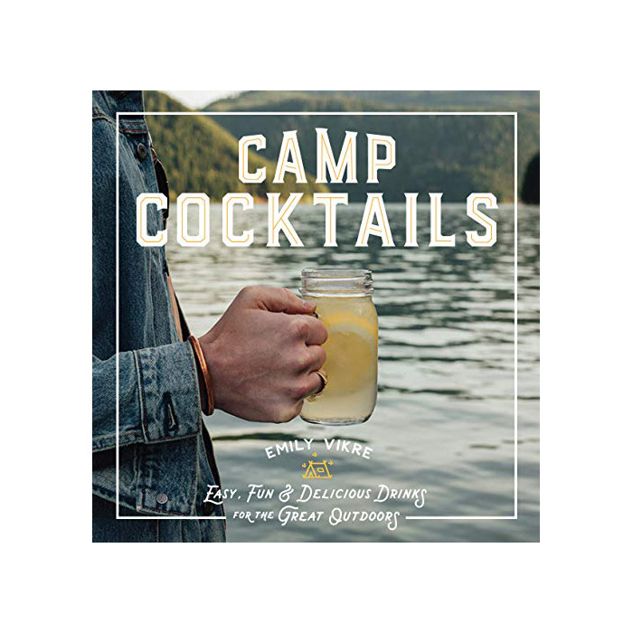 Book – Camp Cocktails: Easy, Fun, and Delicious Drinks for the Great Outdoors